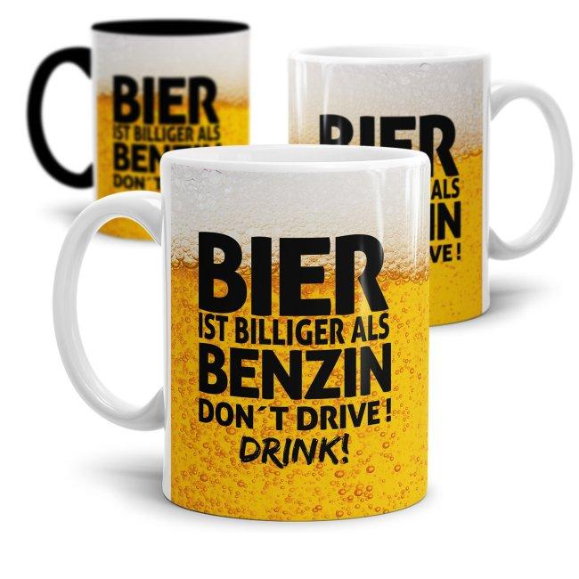 Bier Tasse mit Spruch - Bier ist billiger als Benzin. Dont drive! Drink!
